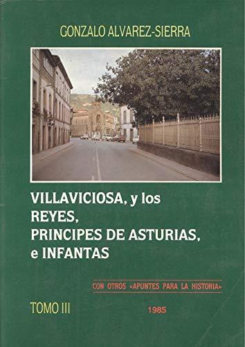 9788486328184: VILLAVICIOSA Y LOS REYES, PRÍNCIPES DE ASTURIAS E INFANTAS, CON OTROS APUNTES PARA LA HISTORIA. Tomo III.
