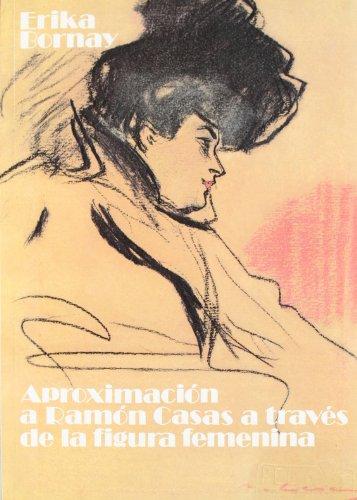 9788486329822: Aproximación a Ramón Casas a través de la figura femenina: [Erika Bornay] (Spanish Edition)