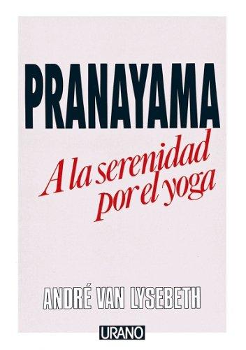 9788486344108: Pranayama a la Serenidad Por El Yoga (Spanish Edition)