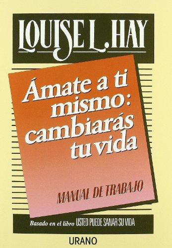 9788486344917: Amate a TI Mismo: Cambiaras Tu Vida : Manual De Trabajo/141 (Spanish Edition)