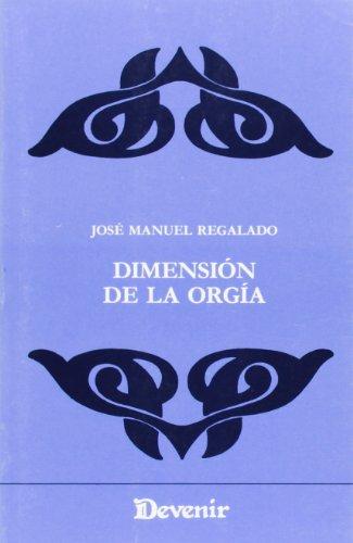 Dimension de la orgía.: Regalado, Jose Manuel