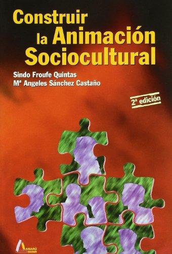 Construir la animación sociocultural (Paperback): Sindo Froufe Quintas,