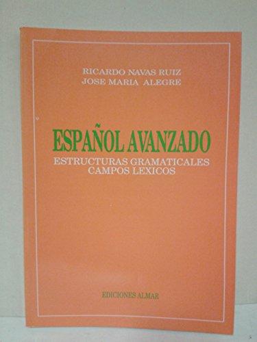 Español Avanzado - Estructuras Gramaticales, Campos Lexicos: Navas Ruiz, Ricardo - Alegre, ...