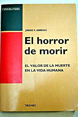 9788486421892: El horror de morir: el valor de la muerte en la vida humana