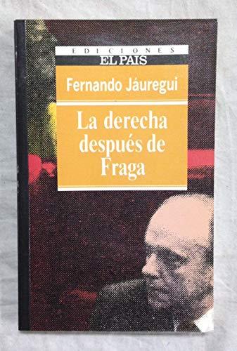 LA DERECHA DESPUES DE FRAGA - FERNANDO JAUREGUI