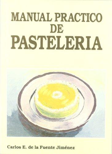 Manual practico de pasteleria / Practical Manual of pastry (Spanish Edition): C. De La Fuente