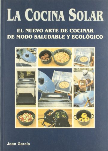 La cocina solar / Solar cooking (Spanish Edition) (8486505798) by J. Garcia