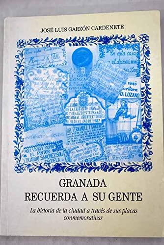 9788486521356: Granada recuerda a su gente. La historia de la ciudad a través de sus placas conmemorativas.