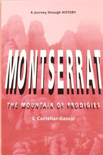 Montserrat: The Mountain of the Prodigies, A Journey Through History: Joan Castellar-Gassol; Paul ...