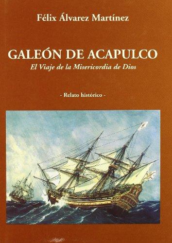 9788486547233: Galeón de Acapulco: El viaje de la Misericordia de Díos : relato histórico (Spanish Edition)