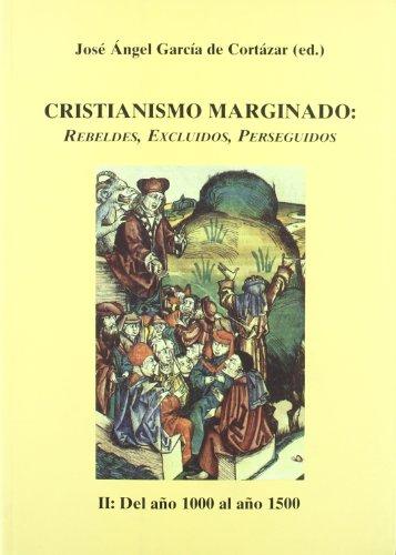 9788486547486: Cristianismo marginado - II: Del año 1000 al año 1500: Rebeldes, excluidos, perseguidos