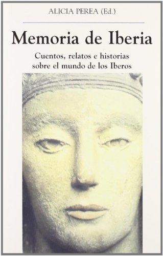 MEMORIA DE IBERIA: Cuentos, relatos e historias sobre el mundo de los Iberos - Alicia Perea (Ed.)