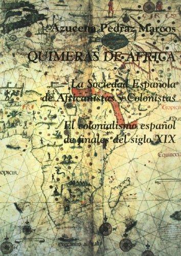 9788486547523: Quimeras de Africa: La Sociedad Española de Africanistas y Colonistas : el colonialismo español de finales del siglo XIX (Spanish Edition)