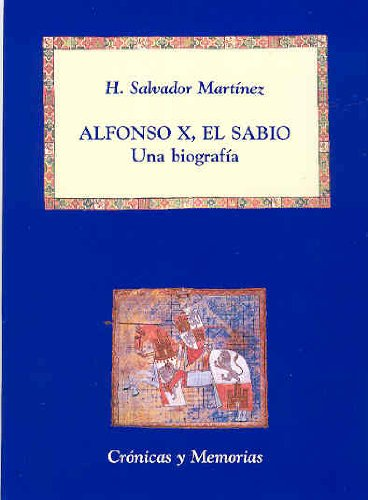 ALFONSO X, EL SABIO. UNA BIOGRAFIA: SALVADOR MARTINEZ, H.