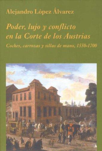 9788486547981: Poder, lujo y conflicto en la Corte de los Austrias: Coches, carrozas y sillas de mano, 1550-1700 (La Corte en Europa)
