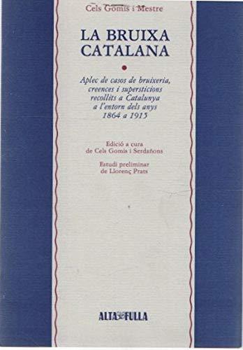 9788486556273: La bruixa catalana : aplec de casos de bruixeria, creences i supersticions recollits a Catalunya a l'entorn dels anys 1864 a 1915 (Arxius del folklore català)