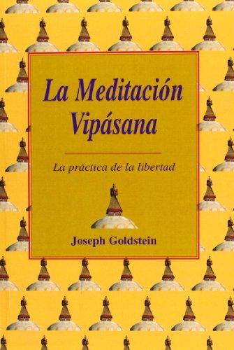 LA MEDITACIÓN VIPÁSANA: LA PRÁCTICA DE LA LIBERTAD: GOLDSTEIN, JOSEPH