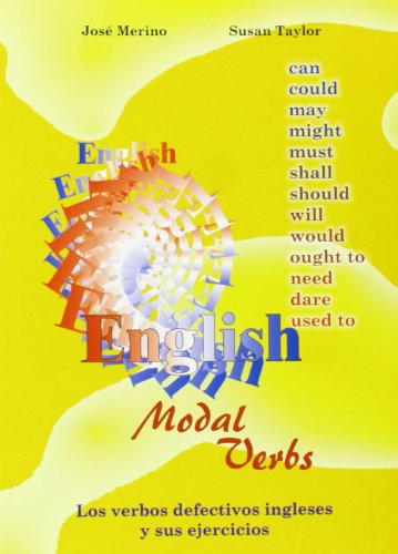 Verbos Defectivos Ingleses Y Sus Ejercicios/ English Modal Verbs: Los Verbos Defectivos Ingleses y Sus Ejercicios / The Deffective English Verbs and Their Exercises (Grammar & Reference Practice) (8486623871) by Jose Merino; Susan Taylor; Anglo-didactica Linguistics Group