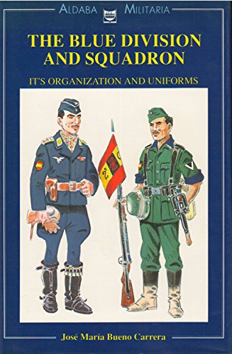 The Blue Division and Squadron: Its organization and uniforms (Aldaba militaria): Jose Maria Bueno ...