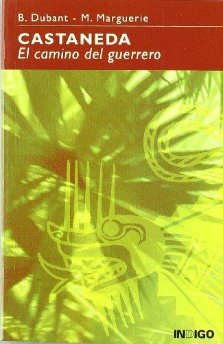 Castaneda : el camino del guerrero: DUBANT, BERNARD Y