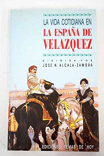 9788486675950: La vida cotidiana en la Espana de Velazquez (Coleccion Historia) (Spanish Edition)