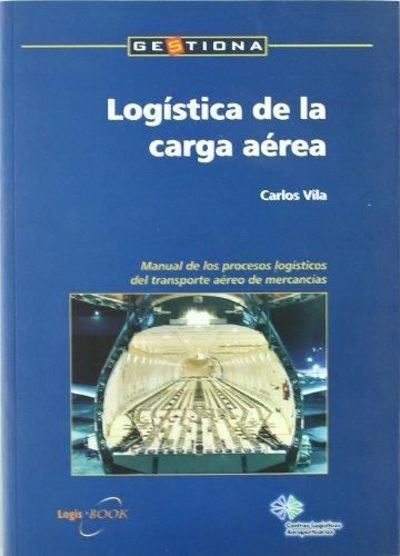Logística de la carga aérea : manual: Carlos Vila López