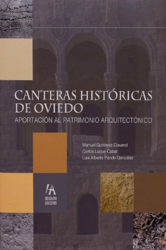 Canteras historicas de Oviedo. Aportacion al patrimonio arquitectonico.: Gutierrez Claverol, Manuel