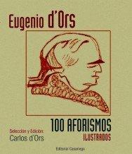 100 AFORISMOS ILUSTRADOS: Eugenio D'ors (autor), Carlos D'ors (edición y selección)