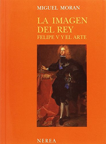 9788486763312: La imagen del rey. Felipe V y el arte (Ensayos de arte y estudios)