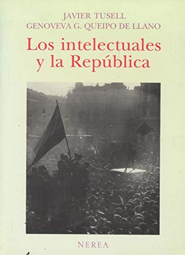 Los intelectuales y la República: TUSELL, Javier / QUEIPO DE LLANO, Genoveva G.