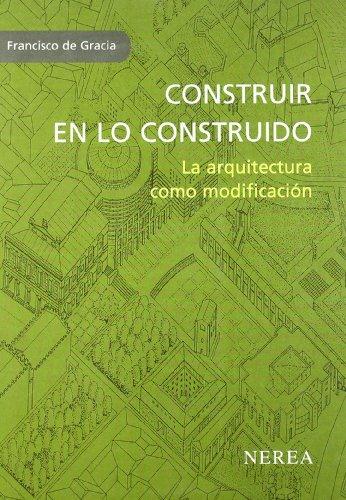 9788486763657: Construir en lo construido: La arquitectura como modificación