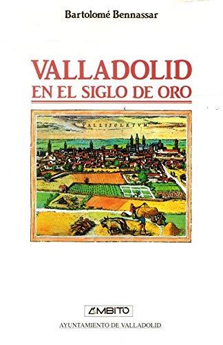 9788486770150: Valladolid en el Siglo de Oro: Una ciudad de Castilla y su entorno agrario en el siglo XVI (Spanish Edition)