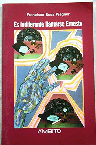 9788486770600: Es indiferente llamarse Ernesto: Novela (Spanish Edition)