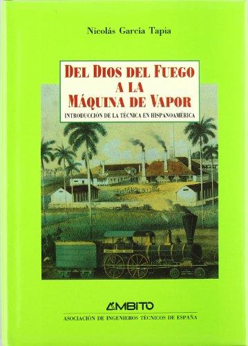9788486770778: Del dios del fuego a la maquina de vapor: La introduccion de la tecnica industrial en Hispanoamerica (Spanish Edition)