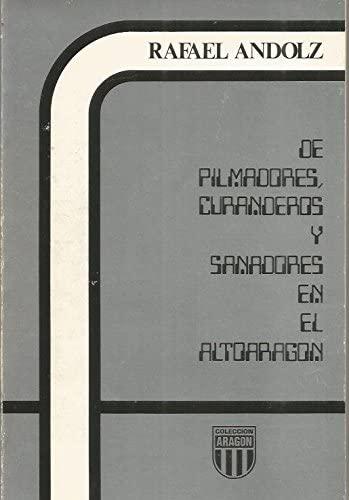 9788486778033: De pilmadores, curanderos y sanadores en el alto Aragón (Colección Aragón) (Spanish Edition)