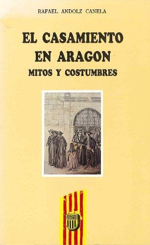 9788486778842: El casamiento en Aragon: Mitos y costumbres (Coleccion Aragon) (Spanish Edition)