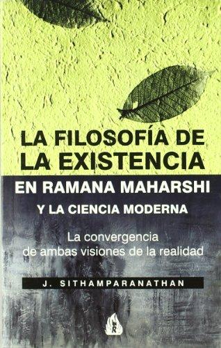9788486797119: LA FILOSOFIA DE LA EXISTENCIA EN RAMANA MAHARSHI Y LA CIENCIA MOD ERNA: LA CONVERGENCIA DE AMBAS VISIONES DE LA REALIDAD