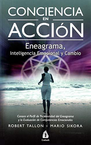 CONCIENCIA EN ACCIÓN: ENEAGRAMA, INTELIGENCIA EMOCIONAL Y CAMBIO: Robert Tallon, Mario ...