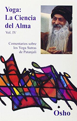 9788486797751: YOGA, LA CIENCIA DEL ALMA Volumen 4: COMENTARIOS SOBRE LOS YOGA SUTRA DE PATANJALI (Osho Gulaab)