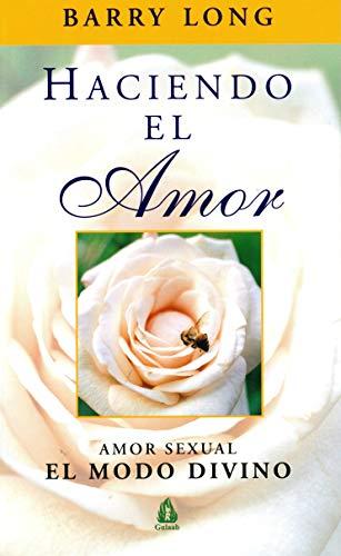 9788486797942: Haciendo El Amor/ Making Love: Amor Sexual El Modo Divino/ Sexual Love the Divine Way (Gulaab General) (Spanish Edition)