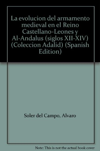 9788486806446: La evolución del armamento medieval en el Reino Castellano-Leonés y Al-Andalus (siglos XII-XIV) (Colección Adalid) (Spanish Edition)