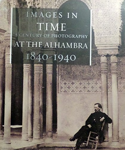 9788486827014: Images of Time: A Century of Photography at the Alhambra 1840-1940