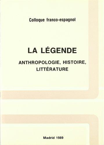 9788486839123: La légende : Anthropologie, histoire, littérature Colloque Franco-espagnol