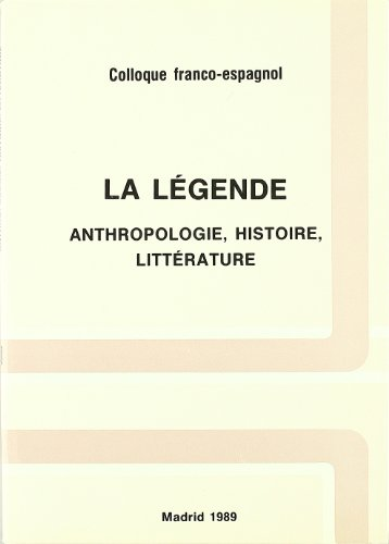 9788486839123: La l�gende : Anthropologie, histoire, litt�rature Colloque Franco-espagnol