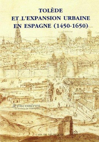 TOLEDE ET L'EXPANSION URBAINE EN ESPAGNE (1450-1650). ACTES DU COLLOQUE ORGANISE PAR LA JUNTA ...
