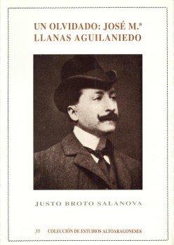 9788486856717: Un olvidado: José Mª Llanas Aguilaniedo (Colección de Estudios Altoaragoneses)