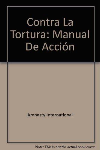 Contra La Tortura: Manual De Acción: Amnesty International