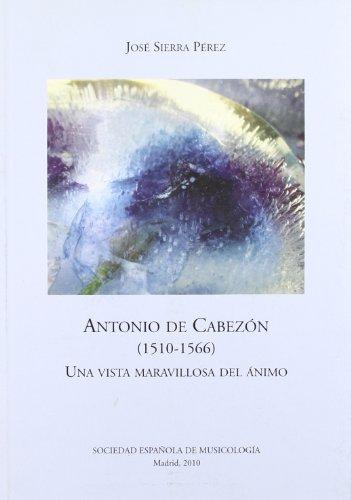 9788486878160: Antonio de cabezon (1510-1566). una vista maravillosa del animo [Paperback] [May 02, 2010] Sierra, Jose