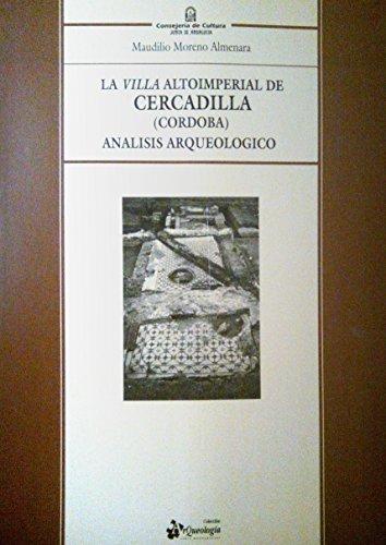 LA VILLA ALTOIMPERIAL DE CERCADILLA (CORDOBA). ANALISIS ARQUEOLOGICO: MORENO ALMENARA, M.