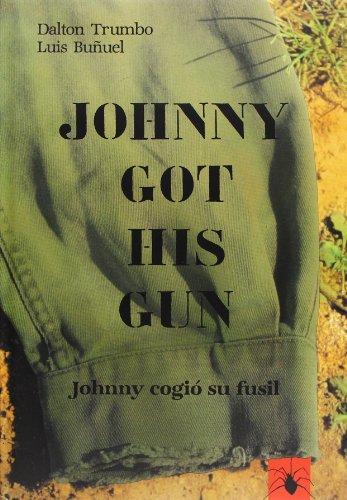 9788486982386: Johnny got his gun =: Johnny cogio su fusil : guion cinematografico de Dalton Trumbo y Luis Bunuel, basado en la novela homonima de Dalton Trumbo (Coleccion Luis Bunuel) (Spanish Edition)